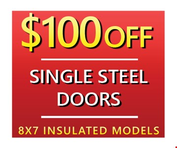 $100 off single steel doors 8x7 insulated models