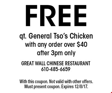 Free qt. General Tso's Chicken with any order over $40 - after 3pm only. With this coupon. Not valid with other offers. Must present coupon. Expires 12/8/17.