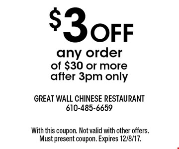 $3 off any order of $30 or more - after 3pm only. With this coupon. Not valid with other offers. Must present coupon. Expires 12/8/17.