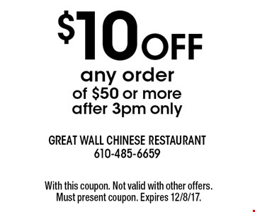 $10 off any order of $50 or more - after 3pm only. With this coupon. Not valid with other offers. Must present coupon. Expires 12/8/17.