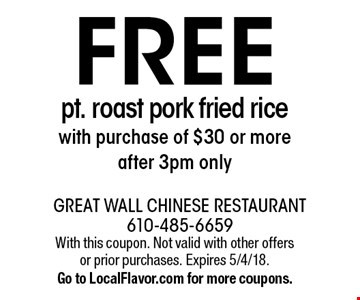Free pt. roast pork fried rice with purchase of $30 or more, after 3pm only. With this coupon. Not valid with other offers or prior purchases. Expires 5/4/18. Go to LocalFlavor.com for more coupons.