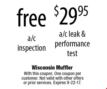 $29.95 a/c leak & performance test or free a/c inspection. With this coupon. One coupon per customer. Not valid with other offers or prior services. Expires 9-22-17.