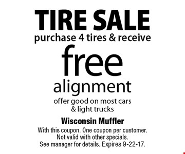 TIRE SALE free alignment when you purchase 4 tires. offer good on most cars & light trucks. With this coupon. One coupon per customer.