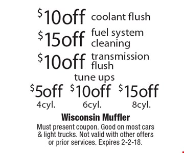 $15 off 8cyl. tune ups. $10 off 6cyl. tune ups. $5 off 4cyl. tune ups. $10 off transmission flush tune ups. $15 off fuel system cleaning tune ups. $10 off coolant flush tune ups. Must present coupon. Good on most cars & light trucks. Not valid with other offers or prior services. Expires 2-2-18.