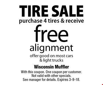 TIRE SALE free alignment when you purchase 4 tires. offer good on most cars & light trucks. With this coupon. One coupon per customer.  Not valid with other specials. See manager for details. Expires 3-9-18.