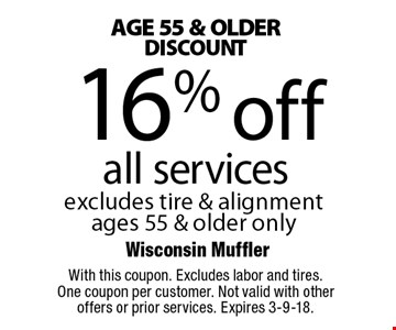 Age 55 & Older Discount 16% off all services. excludes tire & alignment ages 55 & older only. With this coupon. Excludes labor and tires. One coupon per customer. Not valid with other offers or prior services. Expires 3-9-18.