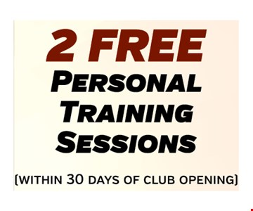 2 Free Personal Training Sessions within 30 days of club opening