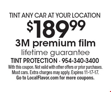 Tint Any Car At Your Location. $189.99 3M premium film. Lifetime guarantee. With this coupon. Not valid with other offers or prior purchases. Most cars. Extra charges may apply. Expires 11-17-17. Go to LocalFlavor.com for more coupons.