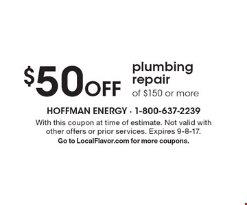 $50 Off plumbing repair of $150 or more. With this coupon at time of estimate. Not valid with other offers or prior services. Expires 9-8-17. Go to LocalFlavor.com for more coupons.