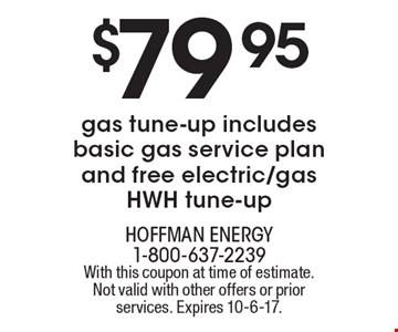 $79.95 gas tune-up includes basic gas service plan and free electric/gas HWH tune-up. With this coupon at time of estimate. Not valid with other offers or prior services. Expires 10-6-17.