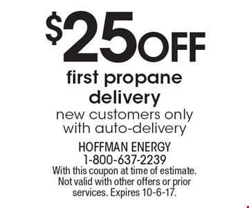 $25 off first propane delivery. New customers only. With auto-delivery. With this coupon at time of estimate. Not valid with other offers or prior services. Expires 10-6-17.
