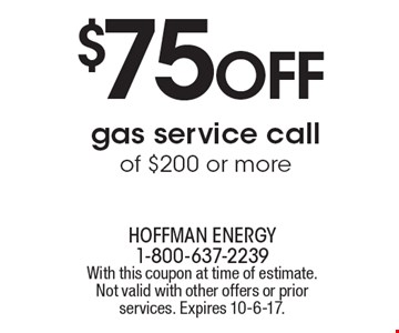 $75 off gas service call of $200 or more. With this coupon at time of estimate. Not valid with other offers or prior services. Expires 10-6-17.
