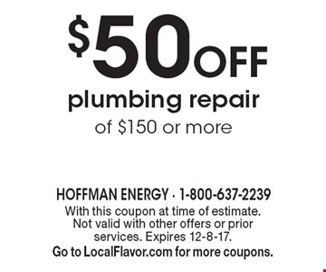 $50 Off plumbing repair of $150 or more. With this coupon at time of estimate. Not valid with other offers or prior services. Expires 12-8-17. Go to LocalFlavor.com for more coupons.