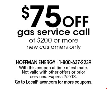 $75 Off gas service call of $200 or morenew customers only . With this coupon at time of estimate.  Not valid with other offers or prior services. Expires 2/2/18. Go to LocalFlavor.com for more coupons.