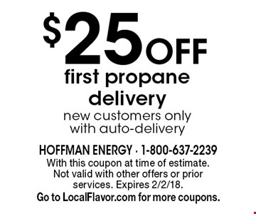 $25 Off first propane delivery new customers only with auto-delivery. With this coupon at time of estimate.  Not valid with other offers or prior services. Expires 2/2/18. Go to LocalFlavor.com for more coupons.