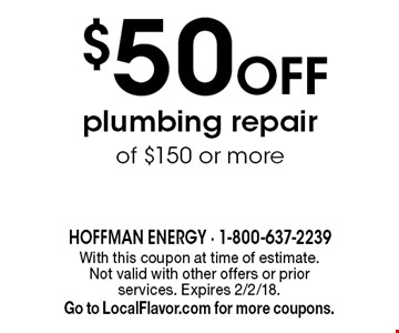 $50 Off plumbing repair of $150 or more. With this coupon at time of estimate.  Not valid with other offers or prior services. Expires 2/2/18. Go to LocalFlavor.com for more coupons.