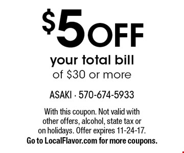 $5 OFF your total bill of $30 or more. With this coupon. Not valid with other offers, alcohol, state tax or on holidays. Offer expires 11-24-17. Go to LocalFlavor.com for more coupons.