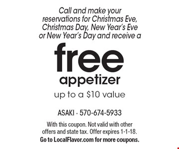 free appetizer up to a $10 value Call and make your reservations for Christmas Eve,Christmas Day, New Year's Eve or New Year's Day and receive a . With this coupon. Not valid with other offers and state tax. Offer expires 1-1-18. Go to LocalFlavor.com for more coupons.