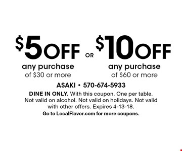 $10 OFF any purchase of $60 or more OR $5 OFF any purchase of $30 or more. Dine in only. With this coupon. One per table. Not valid on alcohol. Not valid on holidays. Not valid with other offers. Expires 4-13-18. Go to LocalFlavor.com for more coupons.