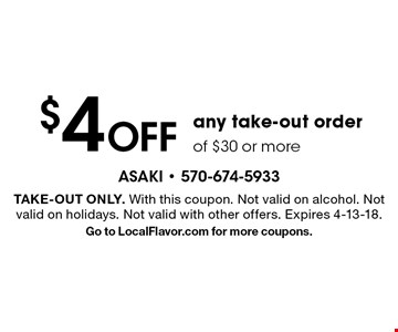 $4 OFF any take-out order of $30 or more. take-out only. With this coupon. Not valid on alcohol. Not valid on holidays. Not valid with other offers. Expires 4-13-18. Go to LocalFlavor.com for more coupons.