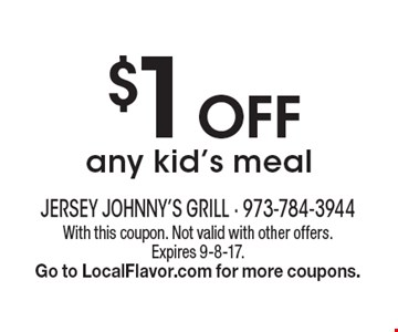 $1 Off any kid's meal. With this coupon. Not valid with other offers. Expires 9-8-17. Go to LocalFlavor.com for more coupons.