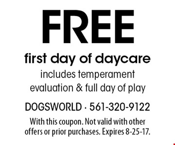 Free first day of daycare includes temperament evaluation & full day of play. With this coupon. Not valid with other offers or prior purchases. Expires 8-25-17.