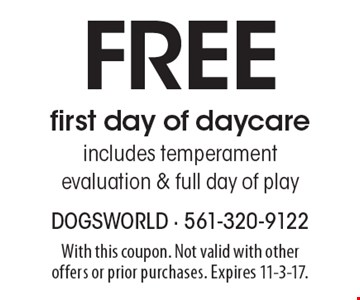Free first day of daycare includes temperament evaluation & full day of play. With this coupon. Not valid with other offers or prior purchases. Expires 11-3-17.