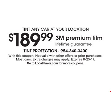 Tint any car at your location. $189.99 3M premium film. Lifetime guarantee. With this coupon. Not valid with other offers or prior purchases. Most cars. Extra charges may apply. Expires 8-25-17. Go to LocalFlavor.com for more coupons.