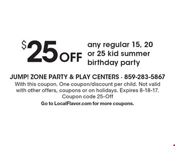 $25 Off any regular 15, 20 or 25 kid summer birthday party. With this coupon. One coupon/discount per child. Not valid with other offers, coupons or on holidays. Expires 8-18-17. Coupon code 25-Off. Go to LocalFlavor.com for more coupons.