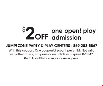 $2 Off one open! play admission. With this coupon. One coupon/discount per child. Not valid with other offers, coupons or on holidays. Expires 8-18-17. Go to LocalFlavor.com for more coupons.