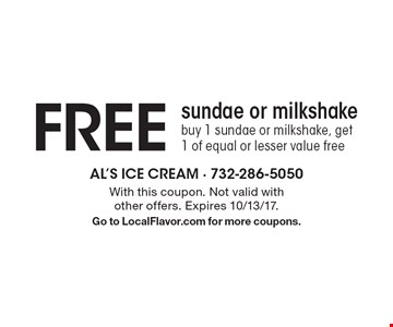 FREE sundae or milkshake. Buy 1 sundae or milkshake, get 1 of equal or lesser value free. With this coupon. Not valid with other offers. Expires 10/13/17. Go to LocalFlavor.com for more coupons.