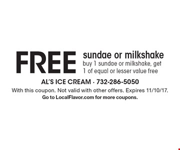 Free sundae or milkshake. Buy 1 sundae or milkshake, get 1 of equal or lesser value free. With this coupon. Not valid with other offers. Expires 11/10/17. Go to LocalFlavor.com for more coupons.