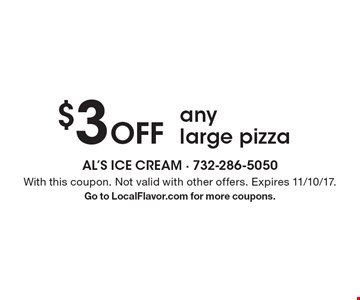 $3 off any large pizza. With this coupon. Not valid with other offers. Expires 11/10/17. Go to LocalFlavor.com for more coupons.