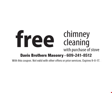 Free chimney cleaning with purchase of stove. With this coupon. Not valid with other offers or prior services. Expires 9-8-17.
