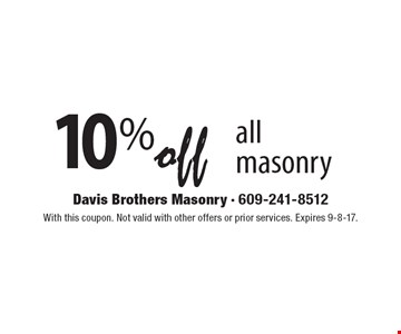 10% off all masonry. With this coupon. Not valid with other offers or prior services. Expires 9-8-17.