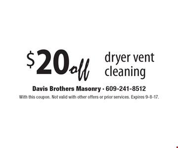 $20 off dryer vent cleaning. With this coupon. Not valid with other offers or prior services. Expires 9-8-17.
