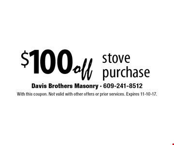 $100 off stove purchase. With this coupon. Not valid with other offers or prior services. Expires 11-10-17.
