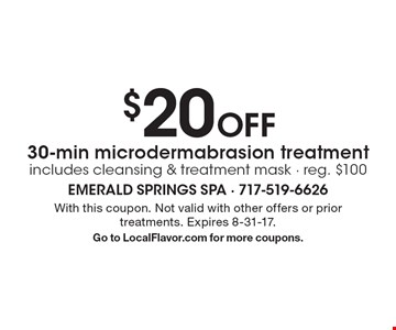 $20 Off 30-min microdermabrasion treatment, includes cleansing & treatment mask - reg. $100. With this coupon. Not valid with other offers or prior treatments. Expires 8-31-17. Go to LocalFlavor.com for more coupons.