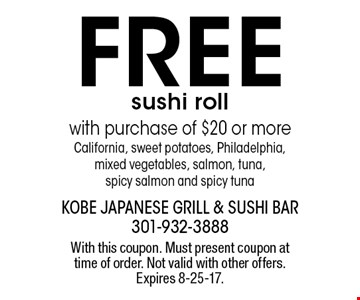FREE sushi roll with purchase of $20 or more. California, sweet potatoes, Philadelphia, mixed vegetables, salmon, tuna, spicy salmon and spicy tuna. With this coupon. Must present coupon at time of order. Not valid with other offers. Expires 8-25-17.