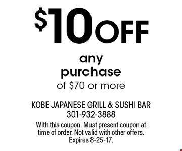 $10 OFF any purchase of $70 or more. With this coupon. Must present coupon at time of order. Not valid with other offers. Expires 8-25-17.