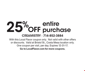 25% off entire purchase. With this Local Flavor coupon only.Not valid with other offers or discounts.Valid at Bristol St., Costa Mesa location only. One coupon per visit, per day. Expires 12-31-17. Go to LocalFlavor.com for more coupons.