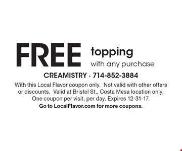 Free topping with any purchase. With this Local Flavor coupon only.Not valid with other offers or discounts.Valid at Bristol St., Costa Mesa location only. One coupon per visit, per day. Expires 12-31-17. Go to LocalFlavor.com for more coupons.