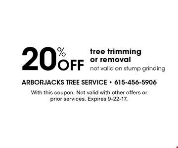 20% Off tree trimming or removal. Not valid on stump grinding. With this coupon. Not valid with other offers or prior services. Expires 9-22-17.