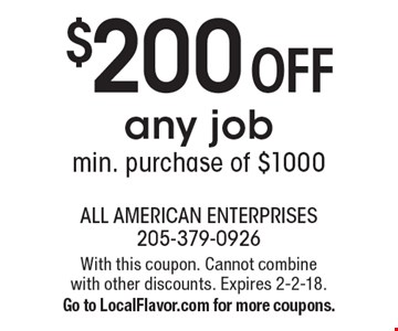 $200 OFF any job min. purchase of $1000. With this coupon. Cannot combine with other discounts. Expires 2-2-18. Go to LocalFlavor.com for more coupons.