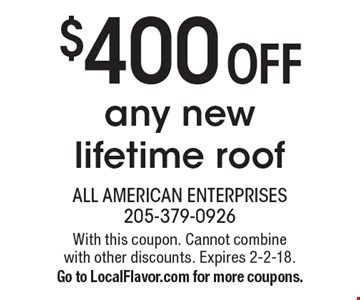 $400 OFF any new lifetime roof. With this coupon. Cannot combine