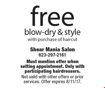 free blow-dry & style with purchase of haircut. Must mention offer when setting appointment. Only with participating hairdressers. Not valid with other offers or prior services. Offer expires 8/11/17.