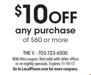 $10 OFF any purchase of $60 or more. With this coupon. Not valid with other offers or on nightly specials. Expires 11-10-17. Go to LocalFlavor.com for more coupons.