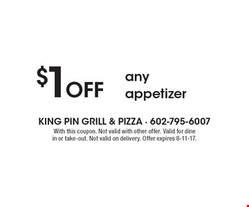 $1 Off any appetizer. With this coupon. Not valid with other offer. Valid for dine in or take-out. Not valid on delivery. Offer expires 8-11-17.
