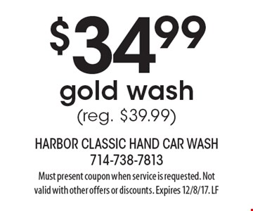 $34.99. Gold wash. (reg. $39.99). Must present coupon when service is requested. Not valid with other offers or discounts. Expires 12/8/17. LF