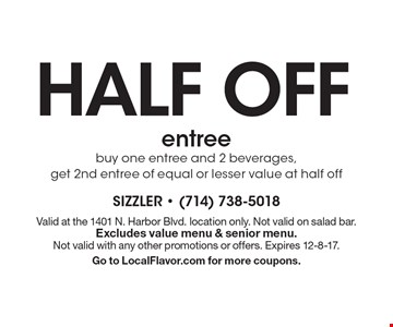 HALF OFF entree. Buy one entree and 2 beverages, get 2nd entree of equal or lesser value at half off. Valid at the 1401 N. Harbor Blvd. location only. Not valid on salad bar. Excludes value menu & senior menu. Not valid with any other promotions or offers. Expires 12-8-17. Go to LocalFlavor.com for more coupons.